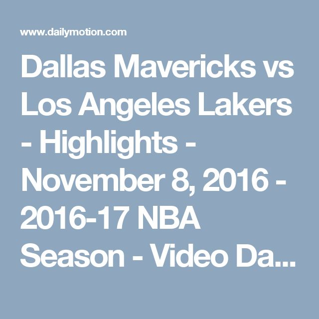 Dallas Mavericks vs Los Angeles Lakers - Highlights - November 8, 2016 - 2016-17 NBA Season - Video Dailymotion
