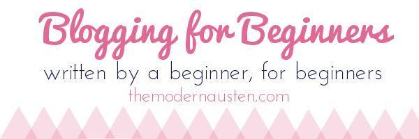 Blogging for Beginners Series: Week 1: Where Do I Start?    >>>via themodernausten.com