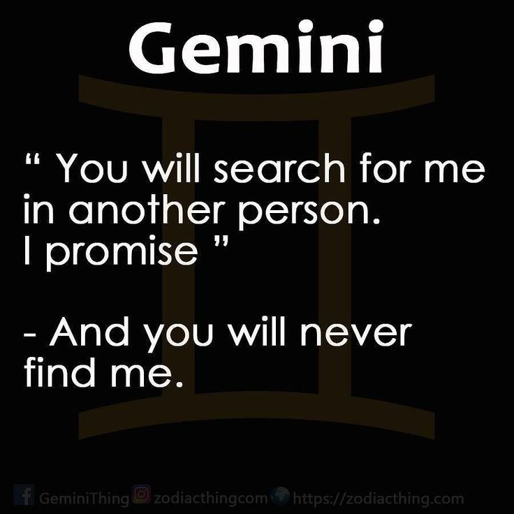 'you will search for me in another person. I promise' ~ and you will never find me. #gemini