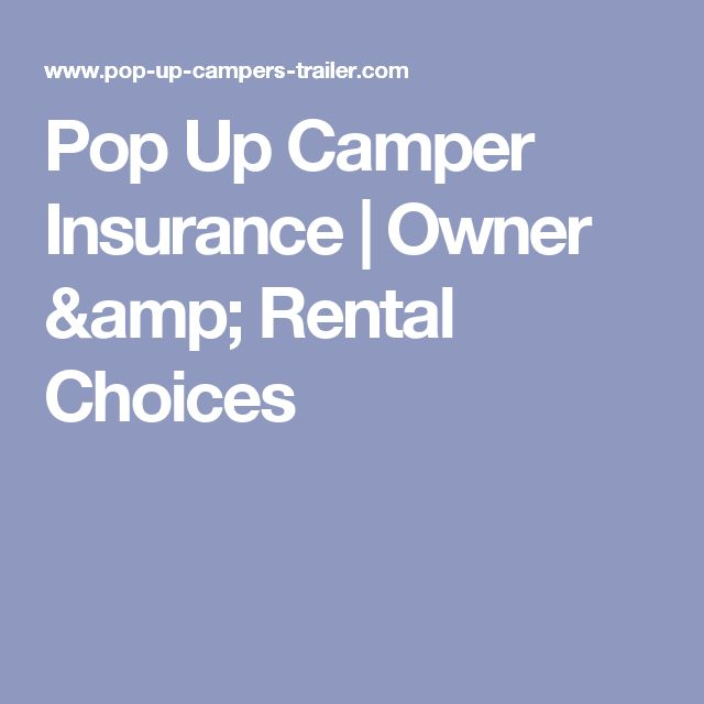 Pop Up Camper Insurance | Owner & Rental Choices