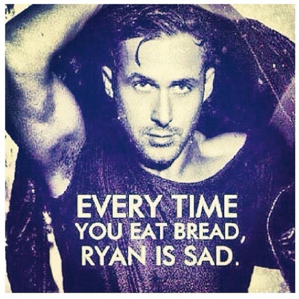 Don't make Ryan Sad. #saynotobread