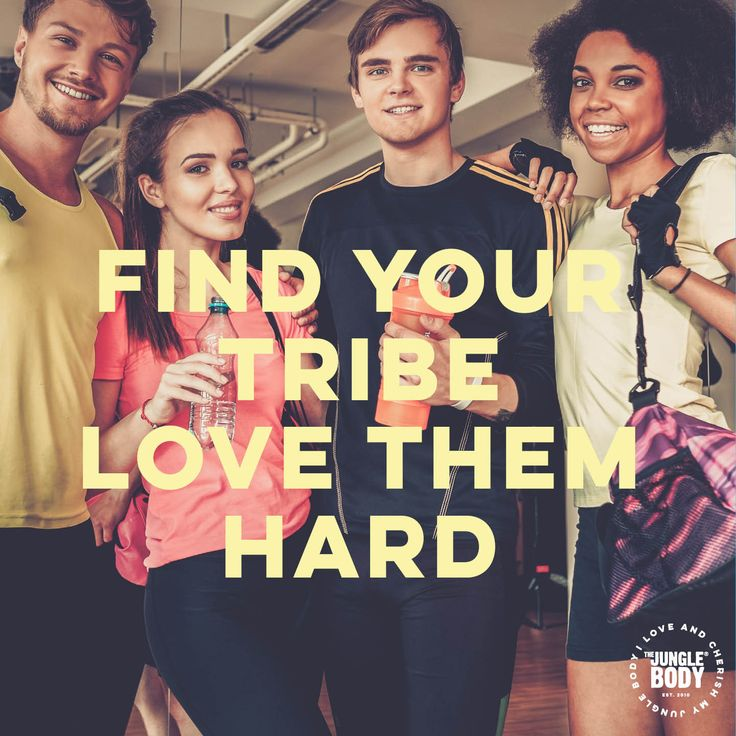 Find your tribe and love them hard  - Quote for group fitness and dance cardio and the jungle body