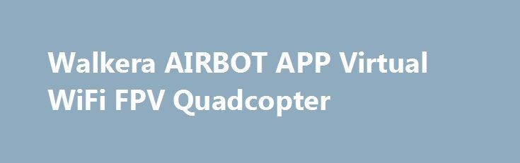 Walkera AIRBOT APP Virtual WiFi FPV Quadcopter Walkera AIRBOT APP Virtual WiFi FPV Quadcopter Promo codes for Gearbest: http://lyvi.ru/buy_goods/walkera-airbot-app-virtual-wifi-fpv-quadcopter/ {{AutoHashTags}}