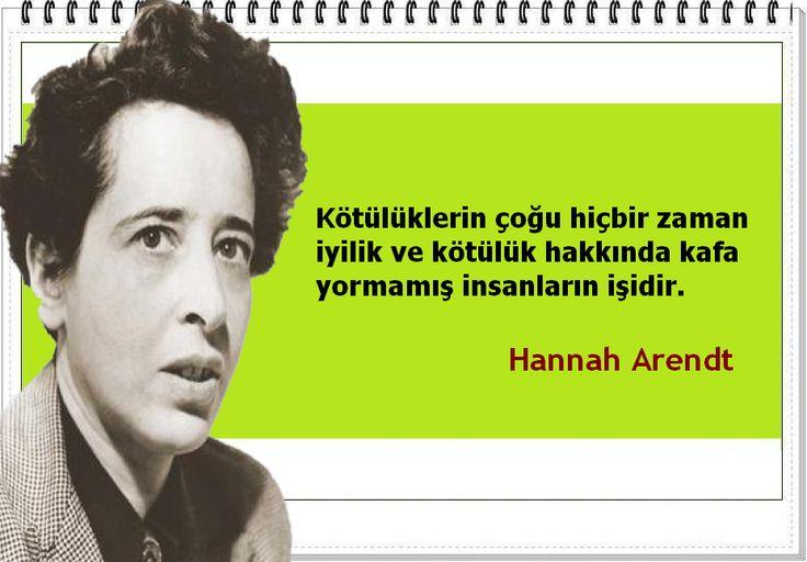 Kötülüklerin çoğu hiçbir zaman iyilik ve kötülük hakkında kafa yormamış insanların işidir. -Hannah Arendt
