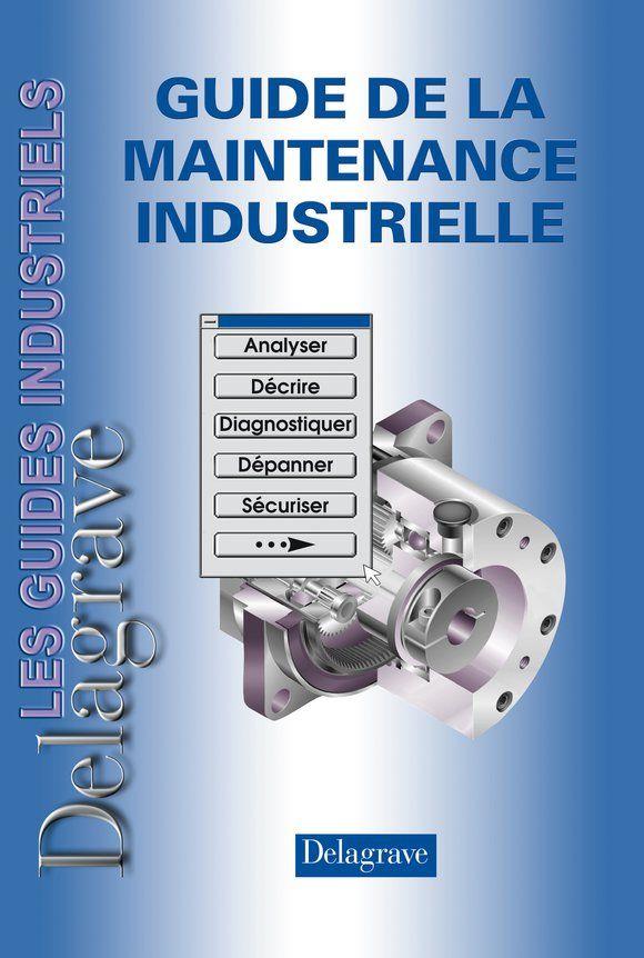 Guide De La Maintenance Industrielle Pascal Denis Pierre Boye Librairie Eyrolles Maintenance Industrielle Maintenance Industriel
