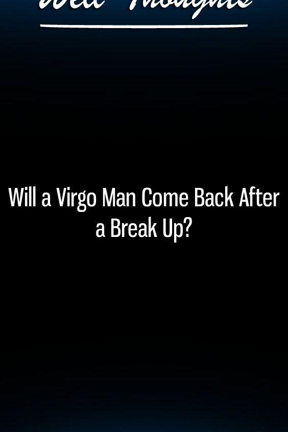 Will a Virgo Man Come Back After a Break Up? | Astrology | Virgo men