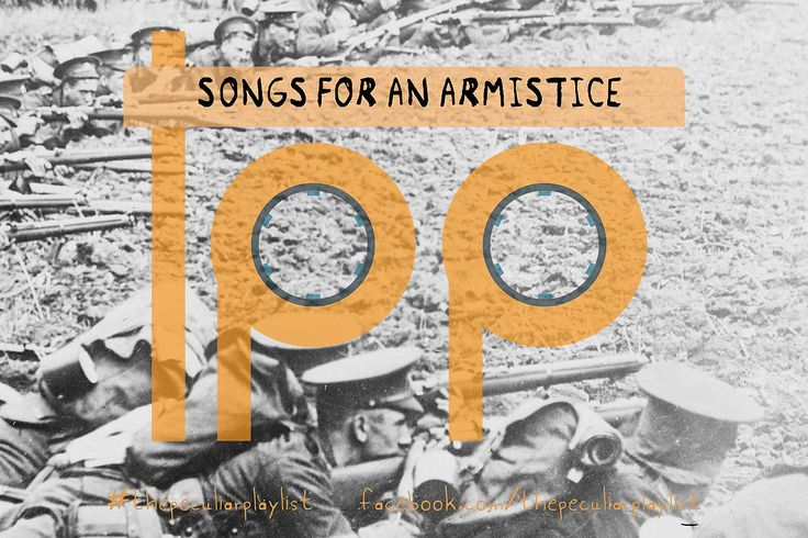 Songs for an Armistice Create your own themed playlist and see ours at http://on.fb.me/1O3Ympt Visit www.facebook.com/thepeculiarplaylist for more information! #thepeculiarplaylist #music #mixtape #playlist
