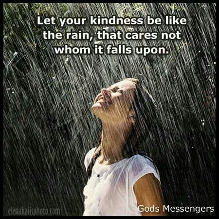 Let Your Kindness Be Like The Rain, That Cares Not Who It ...