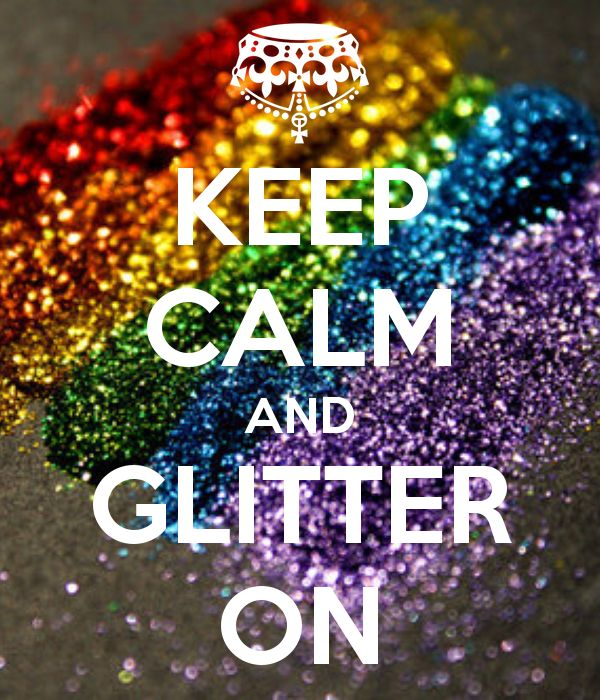 Keep Calm and glitter on!