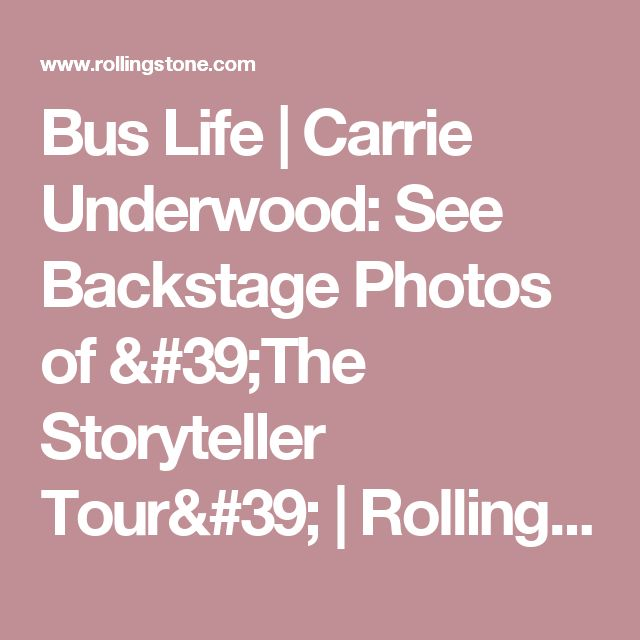 Bus Life | Carrie Underwood: See Backstage Photos of 'The Storyteller Tour' | Rolling Stone