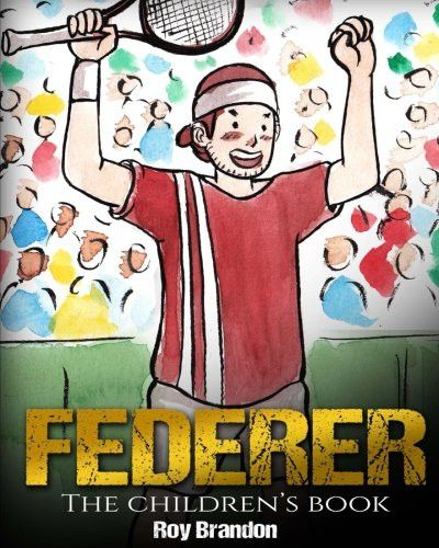 Federer: The Children's Book. Fun Illustrations. Inspirational and Motivational Life Story of Roger