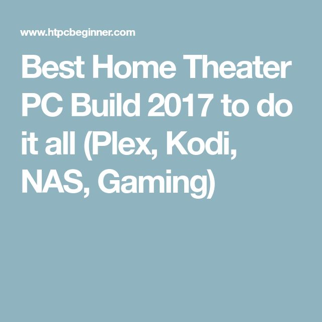 Best Home Theater PC Build 2017 to do it all (Plex, Kodi, NAS, Gaming)
