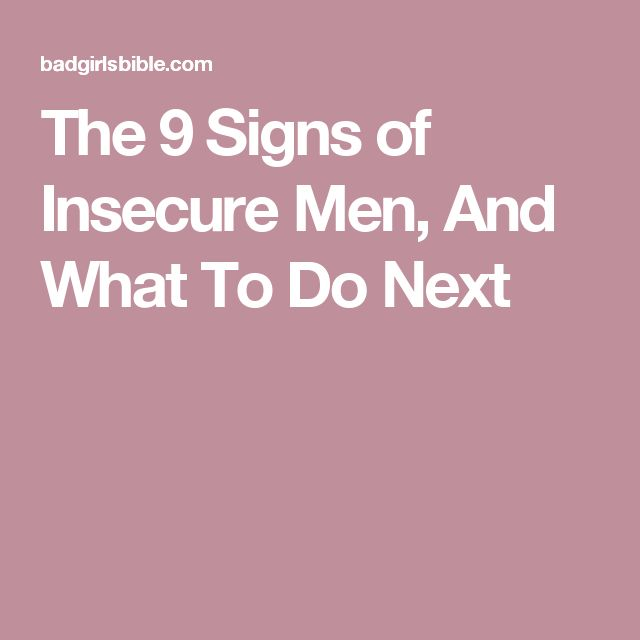 The 9 Signs of Insecure Men, And What To Do Next