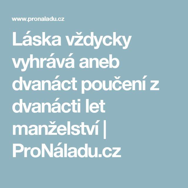 Láska vždycky vyhrává aneb dvanáct poučení z dvanácti let manželství | ProNáladu.cz