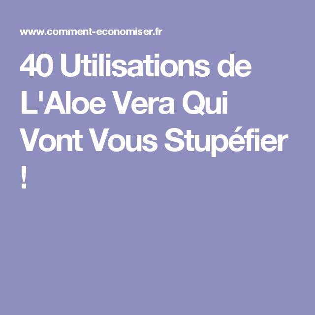 40 Utilisations de L'Aloe Vera Qui Vont Vous Stupéfier !                                                                                                                                                      Plus