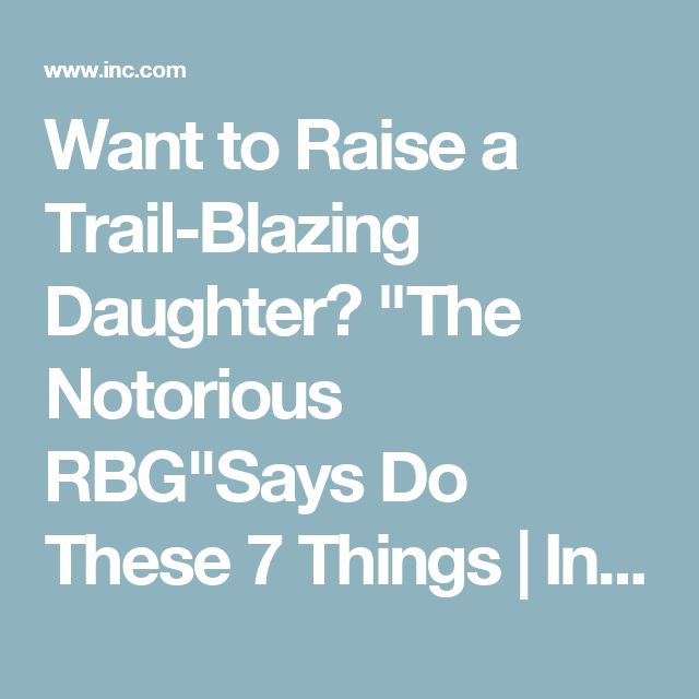 "Want to Raise a Trail-Blazing Daughter? ""The Notorious RBG""Says Do These 7 Things 
