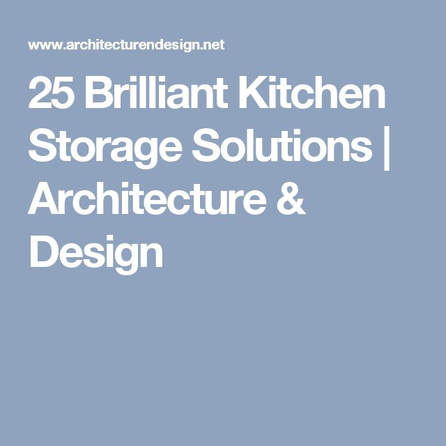 25 Brilliant Kitchen Storage Solutions | Architecture & Design