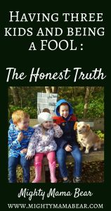 Having Three Kids and Being a FOOL : The Honest Truth