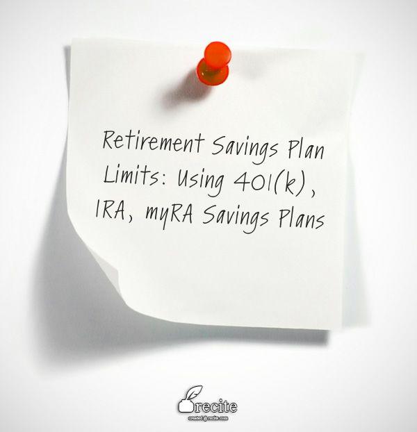 Retirement Savings Plan Limits: Using 401(k), IRA, myRA Savings Plans