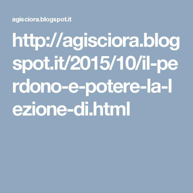 http://agisciora.blogspot.it/2015/10/il-perdono-e-potere-la-lezione-di.html