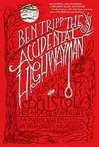 The accidental highwayman by Ben Tripp (Senior High School) : being the tale of Kit Bristol, his horse Midnight, a mysterious princess, and sundry magical persons besides (Book, 2014) [WorldCat.org]