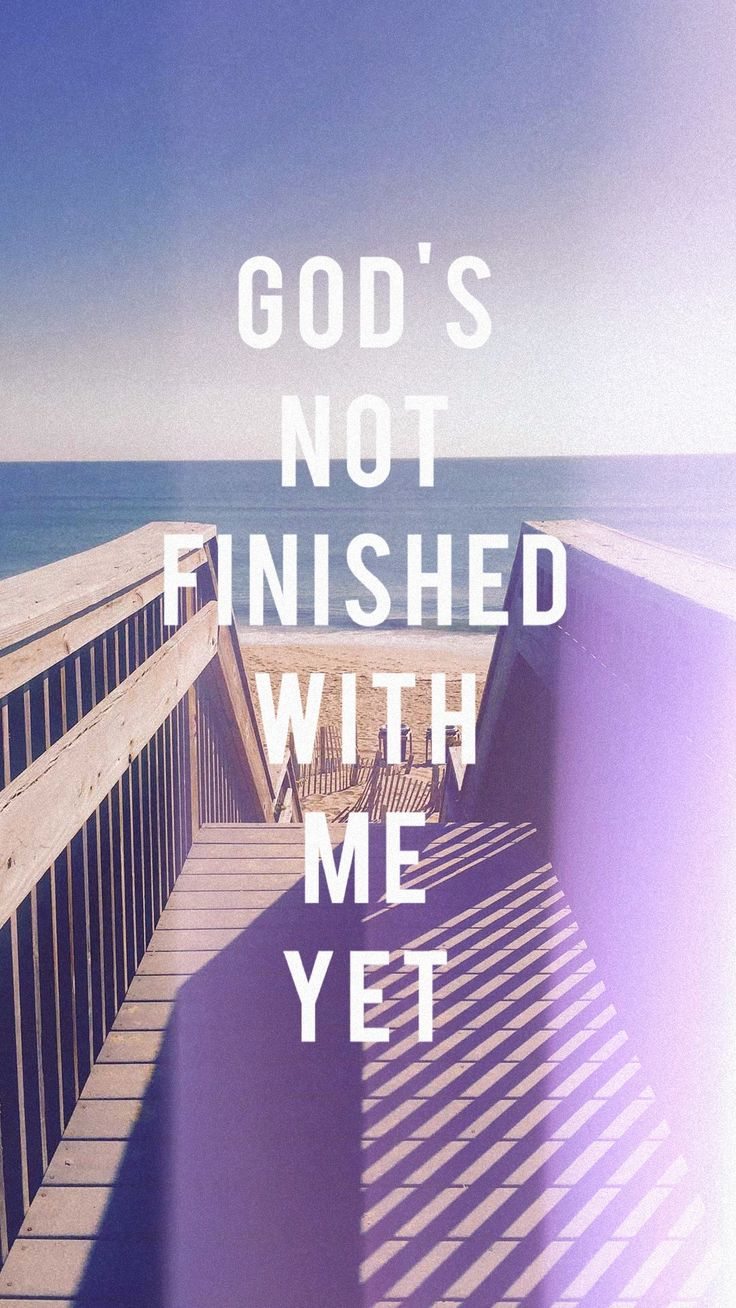 God's not finished with me yet.