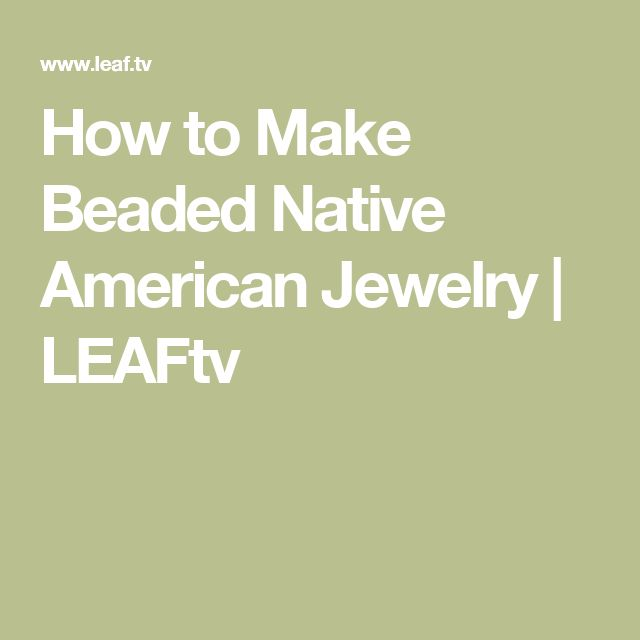 How to Make Beaded Native American Jewelry   LEAFtv