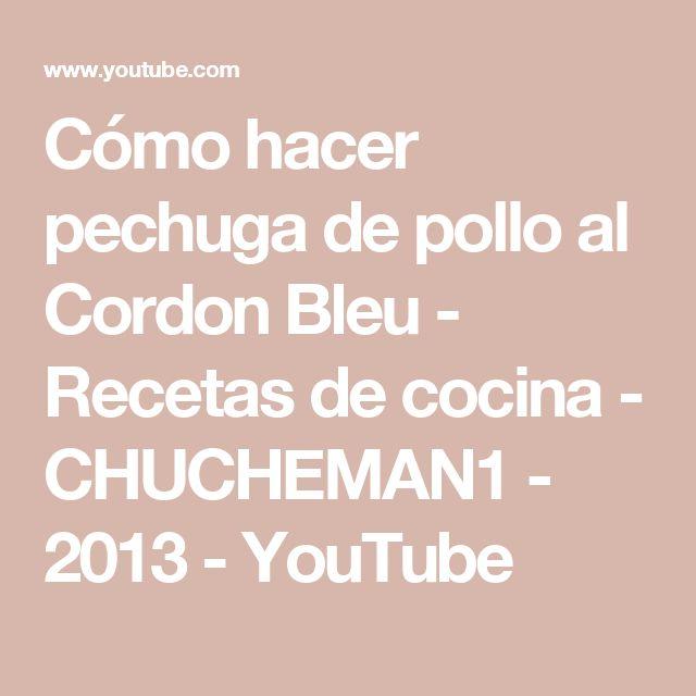 Cómo hacer pechuga de pollo al Cordon Bleu - Recetas de cocina - CHUCHEMAN1 - 2013 - YouTube