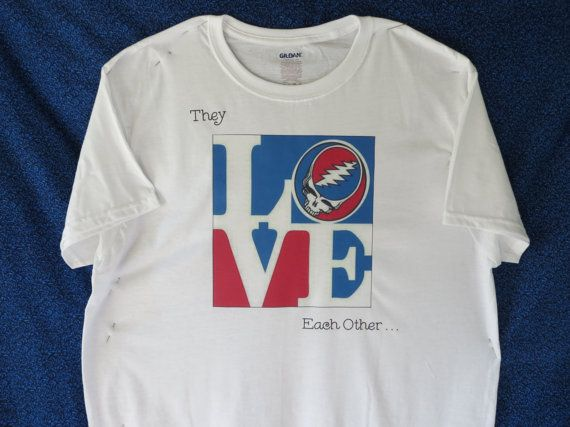 They LOVE Each Other Grateful Dead T-shirt by auntysadeadhead