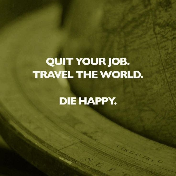 I have this thought at least once a day. I love my job, but I love adventure more.