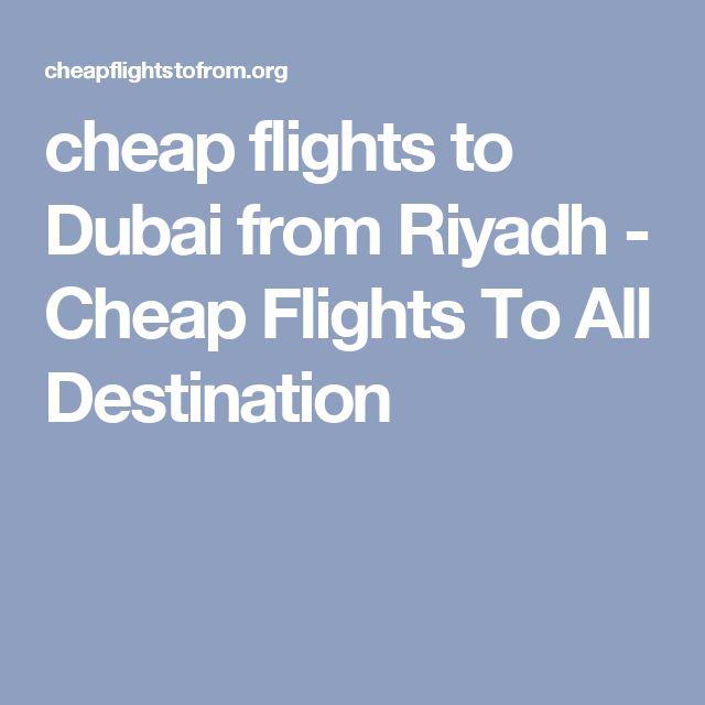 cheap flights to Dubai from Riyadh - Cheap Flights To All Destination