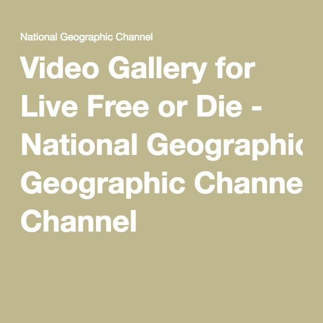 Video Gallery for Live Free or Die - National Geographic Channel