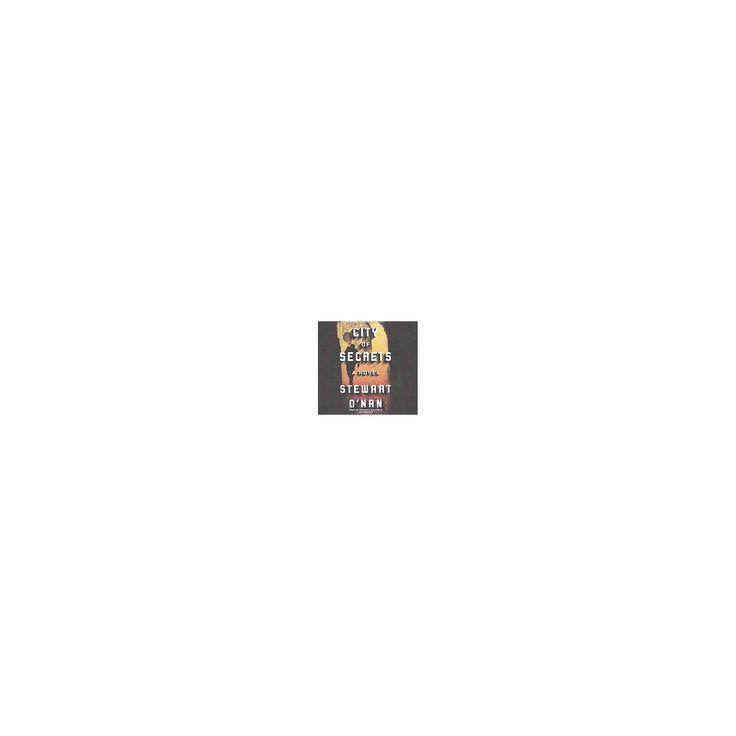 City of Secrets : Library Edition (Unabridged) (CD/Spoken Word) (Stewart O'Nan)