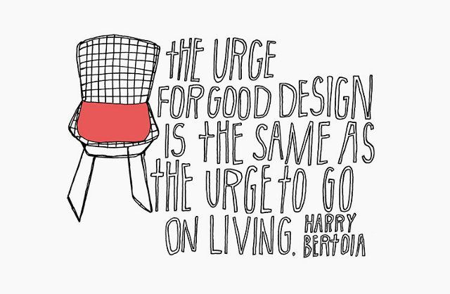 The urge for good design is the same as the urge to go on living. ... by Harry Bertoia - Google Search