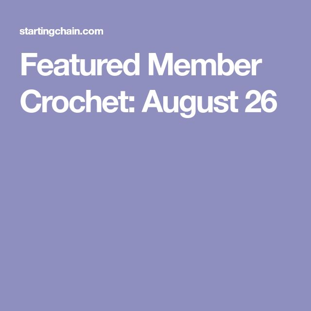 Featured Member Crochet: August 26