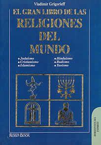"""El gran libro de las religiones del mundo de Vladimir Grigorieff editado por Robin Book.""""Se trata de un brillante ejemplo de cómo tratar de forma concisa y esclarecedora el tema de las religiones. Una obra muy recomendable tanto para el estudioso como para el simple interesado."""""""