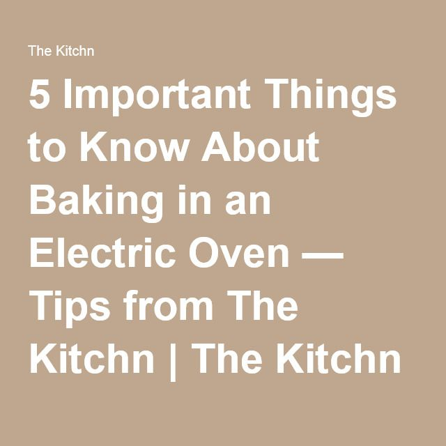 5 Important Things to Know About Baking in an Electric Oven — Tips from The Kitchn | The Kitchn