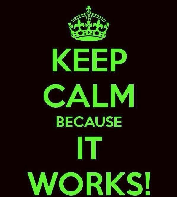 KEEP CALM, because it works!