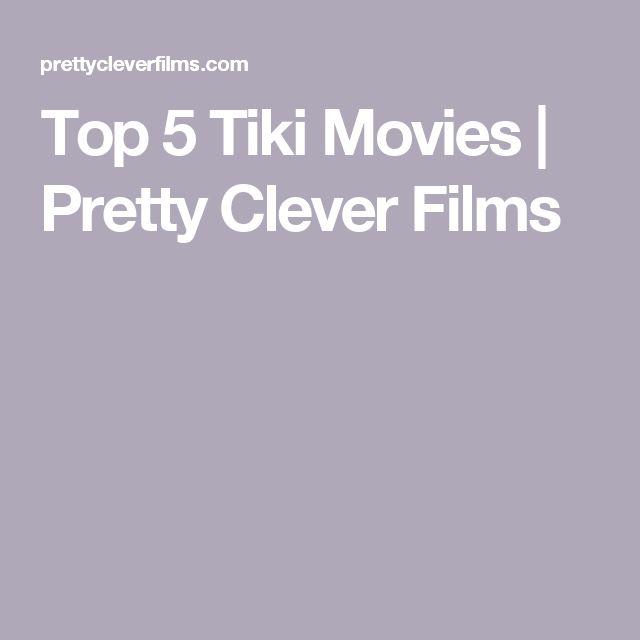 Top 5 Tiki Movies | Pretty Clever Films