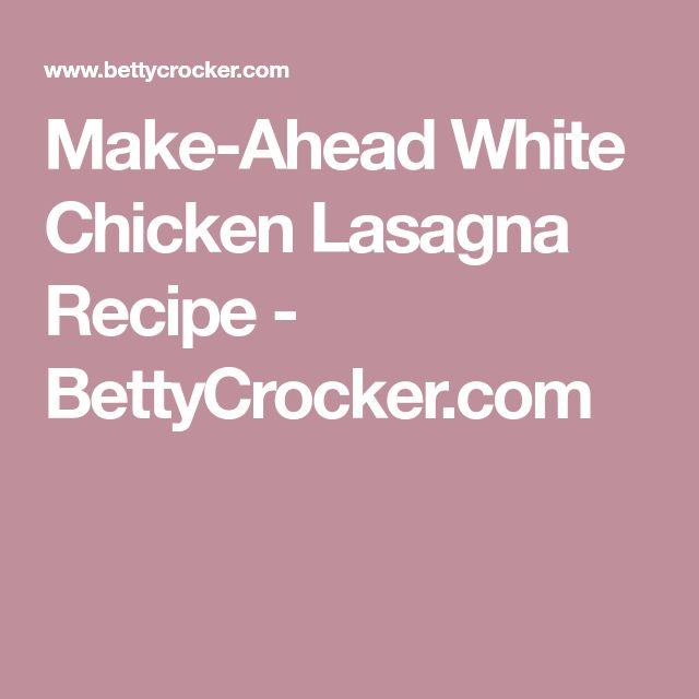 Make-Ahead White Chicken Lasagna Recipe - BettyCrocker.com