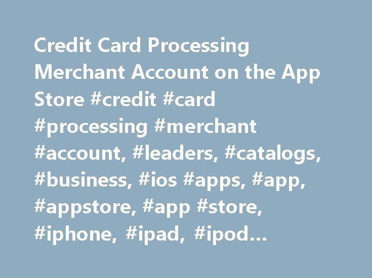 Credit Card Processing Merchant Account on the App Store #credit #card #processing #merchant #account, #leaders, #catalogs, #business, #ios #apps, #app, #appstore, #app #store, #iphone, #ipad, #ipod #touch, #itouch, #itunes http://new-zealand.remmont.com/credit-card-processing-merchant-account-on-the-app-store-credit-card-processing-merchant-account-leaders-catalogs-business-ios-apps-app-appstore-app-store-iphone-ipad-ipod/  # Credit Card Processing Merchant Account Description Rates as low…