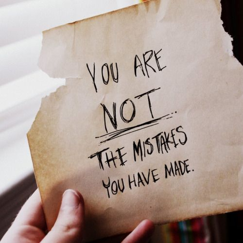 You are NOT the mistakes you have made!
