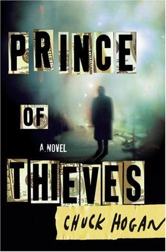 """""""Prince Of Thieves"""" by Chuck Hogan --- This 2004 novel later became the basis for the 2011 movie """"The Town"""""""