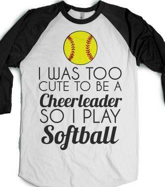 i was too cute to be a cheerleader so i play softball - glamfoxx.com - Skreened T-shirts, Organic Shirts, Hoodies, Kids Tees, Baby One-Piece...