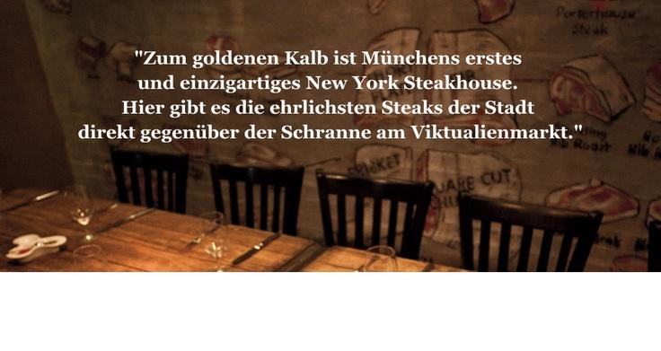 http://www.zum-goldenen-kalb.de/info.html    One of the three best steakhouses in Munich