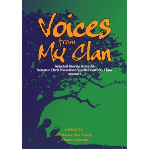 Voices From My Clan edited by Mukoma Wa Ngugi & Obinna Udenwe (SA ed) | R100, paperback | short story collection