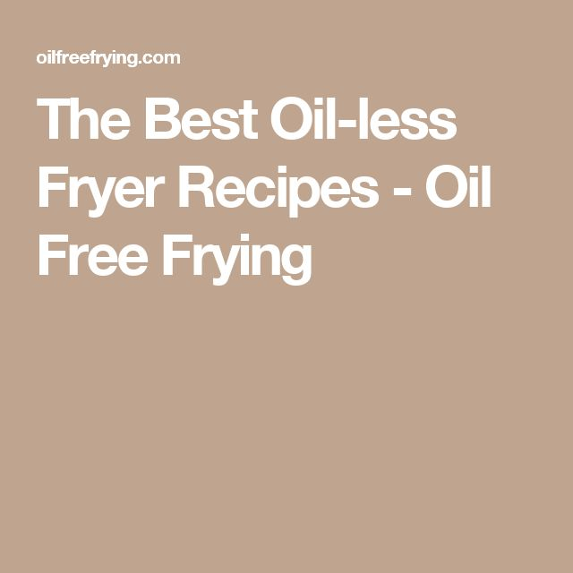 The Best Oil-less Fryer Recipes - Oil Free Frying