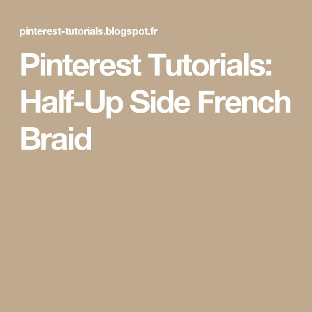 Pinterest Tutorials: Half-Up Side French Braid