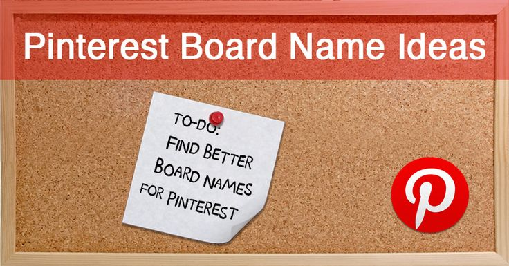 37 Pinterest Board Name Ideas that Will Get You MORE Clicks, Pins & Followers