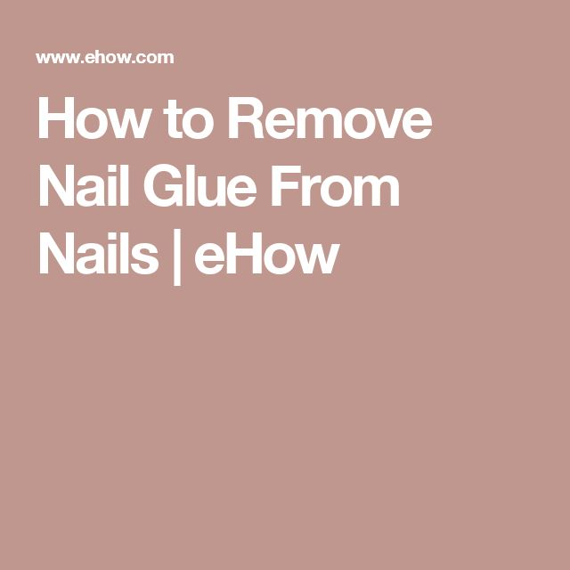 How to Remove Nail Glue From Nails | eHow